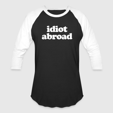Idiot Abroad - Baseball T-Shirt