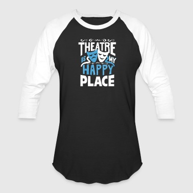 Theatre is my happy place - Baseball T-Shirt