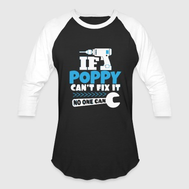 If Poppy Cant Fix It No One Can No one can - if poppy can't fix it no one can - Baseball T-Shirt