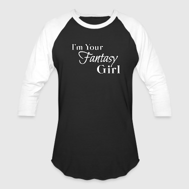 I'm Your Fantasy Girl - Baseball T-Shirt