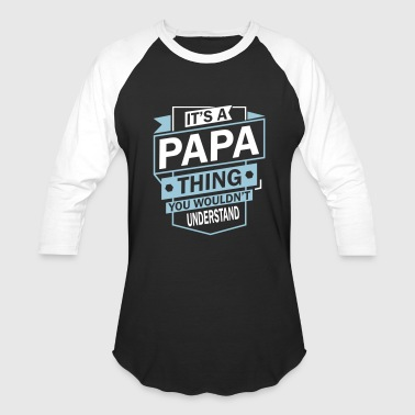 Thing Understand It's A Papa Thing Understand - Baseball T-Shirt