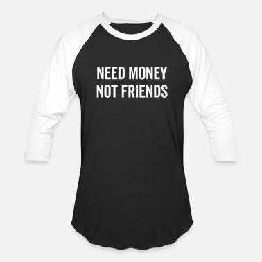 Money Need Money, Not Friends Funny Quote - Baseball T-Shirt