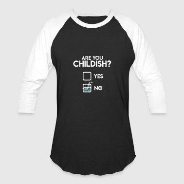 ARE YOU CHILDISH? - Baseball T-Shirt