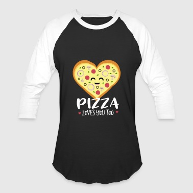 Pizza loves you too - Baseball T-Shirt