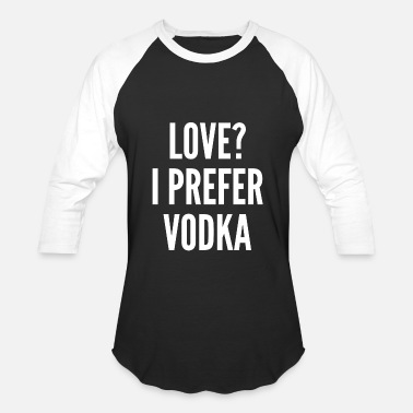 I Love Vodka Love? I prefer Vodka - Baseball T-Shirt