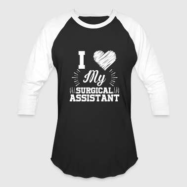 I Love My Surgical Assistant - Baseball T-Shirt