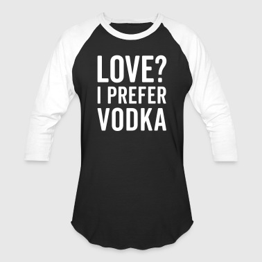 I Prefer Vodka Funny Quote - Baseball T-Shirt