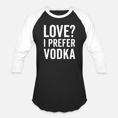Love No I Prefer Vodka I Prefer Vodka Funny Quote - Baseball T-Shirt