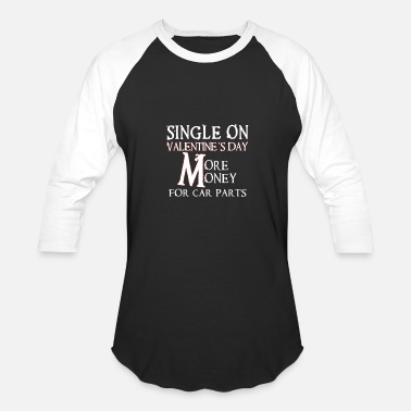 Single Valentines Day Single On Valentines Day-More Money For Car Parts - Baseball T-Shirt
