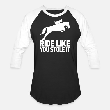 Horse Riding Ride Like You Stole It - Funny Horse Riding Lover - Baseball T-Shirt