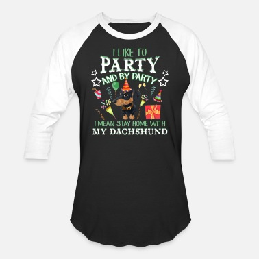 Double Meaning I Like To Party With My Dachshund T shirt - Baseball T-Shirt