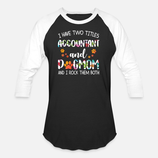 Accountant T-Shirts - I Have 2 Titles Accountant And Dog Mom - Unisex Baseball T-Shirt black/white