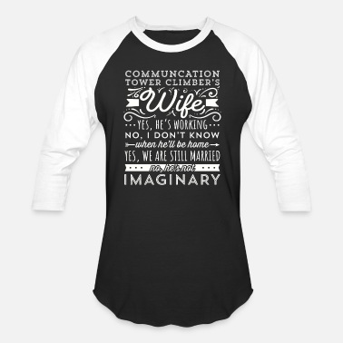 Climber Communication Tower Climber Wife Yes He Is Working - Unisex Baseball T-Shirt