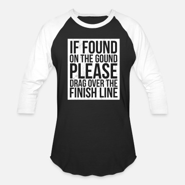 Funny-humor-jogging-tshirts If Found Please Drag Over The Finish Line Running - Unisex Baseball T-Shirt