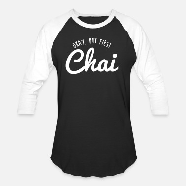 Chai Funny Chai shirt Okay, But First Chai - Tea - Unisex Baseball T-Shirt