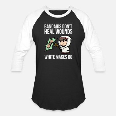 Bandaid Bandaids Don't Heal Wounds, White Mages Do TShirt - Unisex Baseball T-Shirt