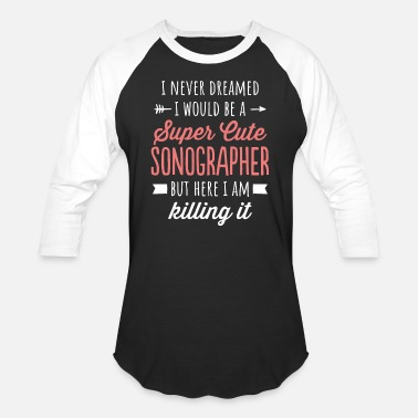 Sonographers Husband I Never Dreamed I'd Be A Super Cute Sonographer - Unisex Baseball T-Shirt