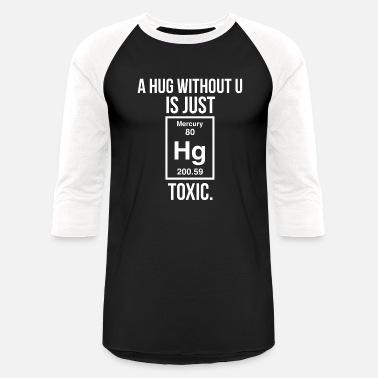 d07e4cfa A Hug Without U Is Just Toxic Tshirt Funny - Unisex Baseball T-Shirt