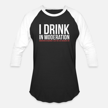 Alcohol I Drink in Moderation Funny Alcohol TShirt - Unisex Baseball T-Shirt