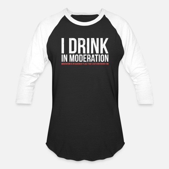 Alcohol T-Shirts - I Drink in Moderation Funny Alcohol TShirt - Unisex Baseball T-Shirt black/white
