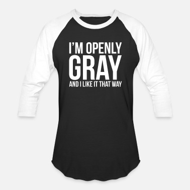 Grey Openly Grey Openly Gray Grey Hair Pride Go - Unisex Baseball T-Shirt