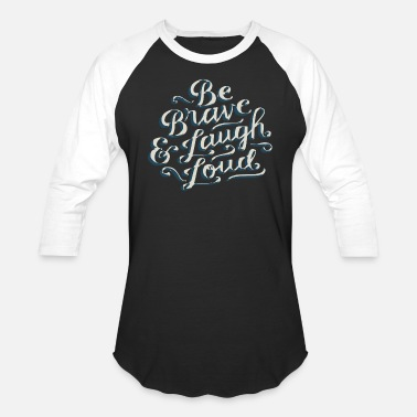 Laughing Of Loud Be Brave Laugh Loud - Unisex Baseball T-Shirt