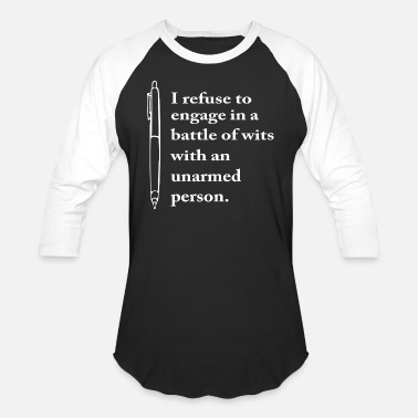 I refuse to engage in a battle of wits - Unisex Baseball T-Shirt