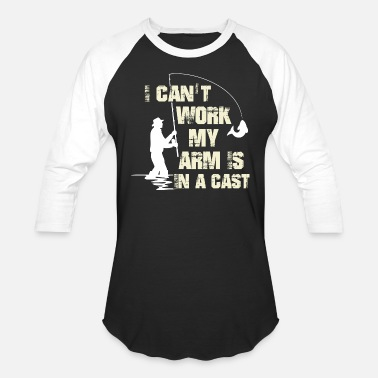 Sustainable Fishing I Can t Work My Arm is in a Cast Fishing T Shirt - Unisex Baseball T-Shirt