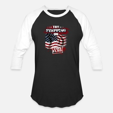 Try Stepping On This Flag US flag - Try stepping on this flag - Baseball T-Shirt