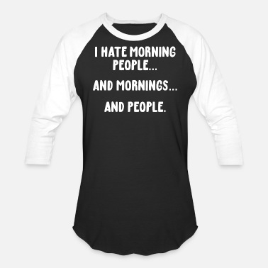 Sarcastic I hate morning people funny saying sarcast - Baseball T-Shirt