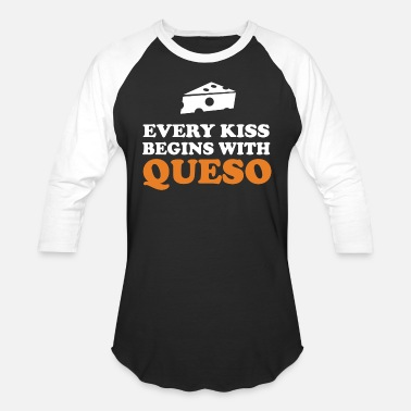 7b3113bf3de Queso Queso - Every kiss begins with queso - Unisex Baseball T-Shirt