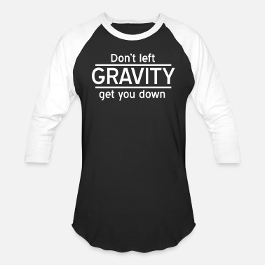 Gravity Heartless Gravity - Don't Let Gravity Get You Down - Unisex Baseball T-Shirt