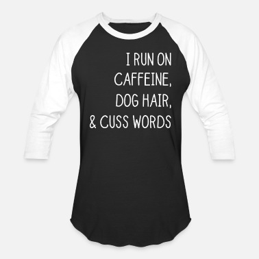 Dog I run on caffeine dog hair and cuss words - Unisex Baseball T-Shirt