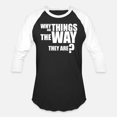 Why Are Things The Way They Are? - Unisex Baseball T-Shirt