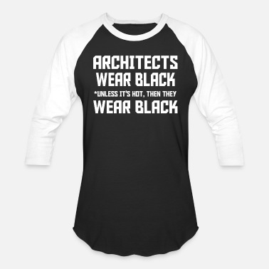 Architect Birthday Architect - architects wear black unless its hot - Baseball T-Shirt