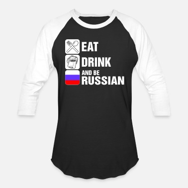 Be Russian Eat Drink And Be Russian - Unisex Baseball T-Shirt