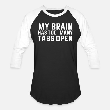 My Brain Has To Many Tabs To Open Design - Baseball T-Shirt