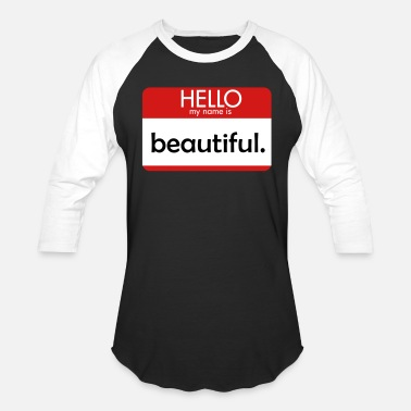 Hello My Name Is HELLO my name is beautiful - Baseball T-Shirt