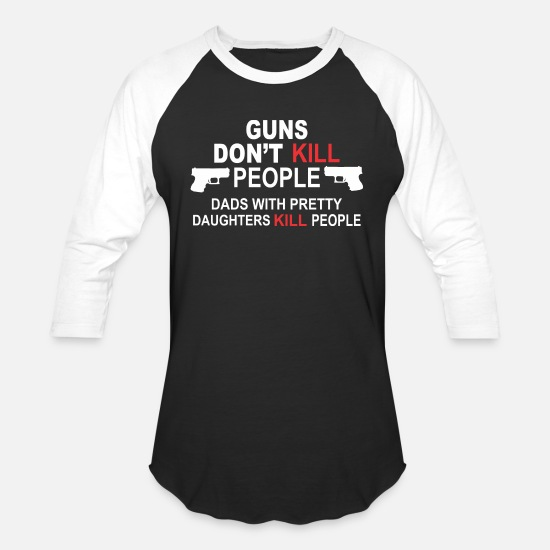 Girls T-Shirts - Guns Don t Kill People Dads Pretty Daughters - Unisex Baseball T-Shirt black/white