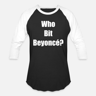 Bits And Pieces Who Bit Beyonce - Unisex Baseball T-Shirt