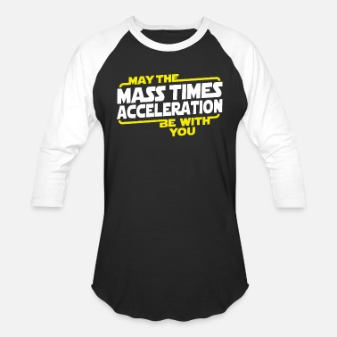 Kill Humor Music You - may the mass times acceleration be with yo - Unisex Baseball T-Shirt