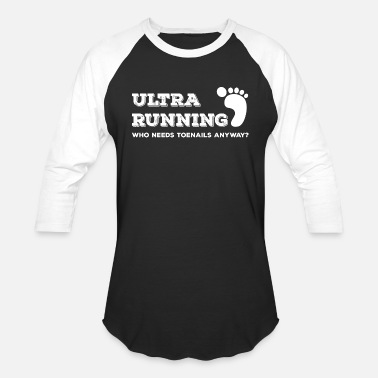 Ultrarunning Ultra Running Who Needs Toenails Anyway? - Unisex Baseball T-Shirt