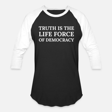 Life Force Text: Truth is the life force of democracy - Unisex Baseball T-Shirt