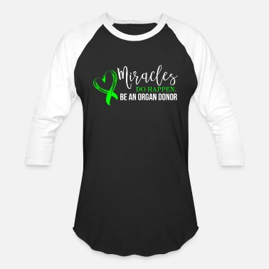 Organ Love - miracles do happen be an organ donor for - Unisex Baseball T-Shirt