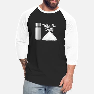 Cheeesed Off Why So Salty? Funny Salt Shaker Salty Attitude - Unisex Baseball T-Shirt