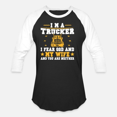 I Love My Trucker I am a trucker I fear God and my wife1 - Unisex Baseball T-Shirt