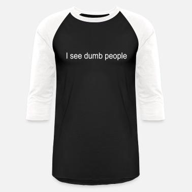 Funny Slogan Womens Baseball Top I See Dumb People