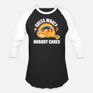 Teacher Meme Guess What, Nobody Cares! Funny Meme Kitty Cat Edition - Baseball T-Shirt