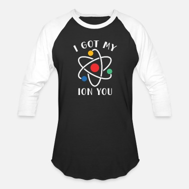 Isotopes Chemistry Got My Ion You Science Gift - Baseball T-Shirt