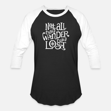 Wander Lost Not All Who Wander Are Lost - Baseball T-Shirt